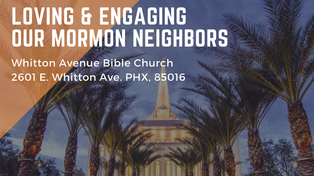 Loving and Engaging Our Mormon Neighbors